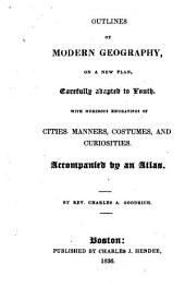 Outlines of Modern Geography, on a New Plan: Carefully Adapted to Youth : with Numerous Engravings of Cities, Manners, Costumes and Curiosities : Accompanied by an Atlas