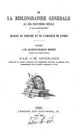 De la bibliographie générale au dix-neuvième siècle, et plus particulièrement du Manuel du libraire et l'amateur de livres [by J.C. Brunet]. Lettre à J.C. Brunet
