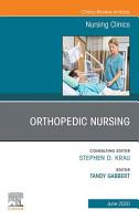 Orthopedic Nursing An Issue of Nursing Clinics of North America E Book PDF