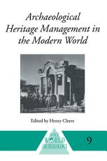 Archaeological Heritage Management in the Modern World PDF