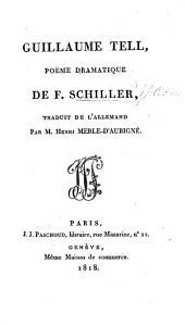 Guillaume Tell, poëme dramatique ... traduit [in prose] par H. Merle D'Aubigné