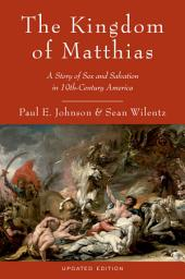The Kingdom of Matthias: A Story of Sex and Salvation in 19th-Century America, Edition 2