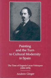 Painting and the Turn to Cultural Modernity in Spain: The Time of Eugenio Lucas Velázquez (1850-1870)