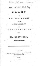 Mr. Halhed's Essay on the Slain Lamb of the Revelations: And Observations on Mr. Brothers's Present Confinement