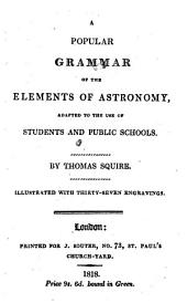 A Popular Grammar of the Elements of Astronomy: Adapted to the Use of Students and Public Schools. Illustrated with Thirty-seven Engravings
