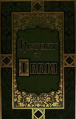 The illustrated history of the British empire in India and the East     to the suppression of the Sepoy mutiny in 1859  With a continuation  by another author  to the end of 1878 PDF