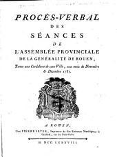 Procès-verbal des séances de l'Assemblée provinciale de la généralité de Rouen: tenue aux Cordeliers de cette, ville, aux mois de novembre & décembre 1787