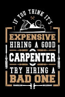 If You Think It S Expensive Hiring A Good Carpenter Try Hiring A Bad One Book PDF