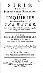 Siris: a Chain of Philosophical Reflexions and Inquiries Concerning the Virtues of Tar Water: And Divers Other Subjects Connected Together and Arising One from Another ...