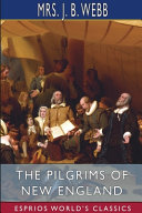 The Pilgrims of New England (Esprios Classics)