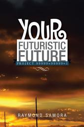 Your Futuristic Future: Project 99999+99999=1