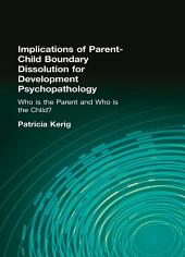 "Implications of Parent-Child Boundary Dissolution for Developmental Psychopathology: ""Who Is the Parent and Who Is the Child?"""