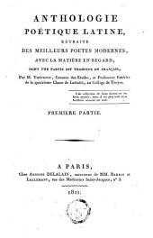 Anthologie poétique latine, extraite des meilleurs poètes modernes, avec la matière en regard, dont une partie est traduite en français: Volume 1