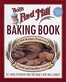 Bob s Red Mill Baking Book Book