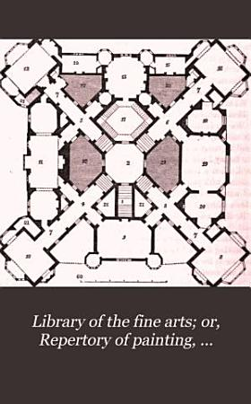 Library of the fine arts  or  Repertory of painting  sculpture  architecture  and engraving PDF