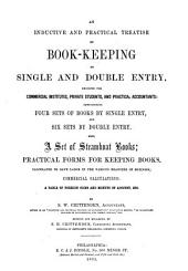An Inductive and Practical Treatise on Book-keeping by Single and Double Entry: Designed for Commercial Institutes, Private Students, and Practical Accountants ...