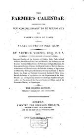 The Farmer's Calendar: Containing the Business Necessary to be Performed on Various Kinds of Farms During Every Month of the Year, Volume 1