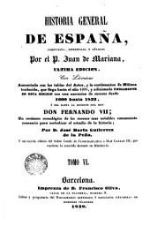 Historia general de España, 6: ultima edición anmentada con las tallas del autor y la continuación de miñana traducida, que llega hasta el año 1600 y adicionada unicamente en esta edición con una narración de sucesos desde 1600 hasta 1833, o sea hasta la muerte del rey Don Fernando VII