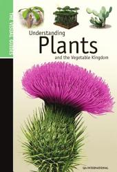 The Visual Guide to Understanding Plants & the Vegetable Kingdom - Plants & the Vegetable Kingdom