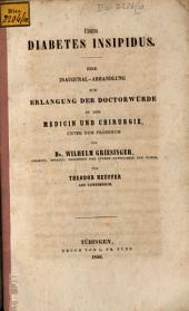 Über Diabetes Insipidus: Eine Inaugural-Abhandlung zur Erlangung der Doctorwürde in der Medicin und Chirurgie