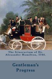 The Itinerarium of Dr. Alexander Hamilton, 1744. (Full Text). Introduction by Atidem Aroha (Editor).