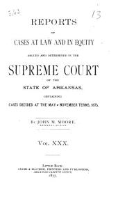 Reports of Cases at Law and in Equity Argued and Determined in the Supreme Court of Arkansas: Volume 30