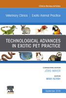 Technological Advances in Exotic Pet Practice  An Issue of Veterinary Clinics of North America  Exotic Animal Practice  Ebook PDF