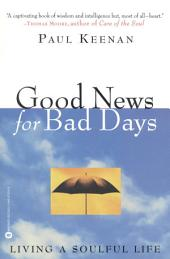 Good News for Bad Days: Living a Soulful Life