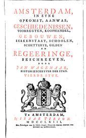 Amsterdam in zyne opkomst, aanwas, geschiedenissen, voorregten, koophandel, gebouwen, kerkenstaat, schoolen, schutterye, gilden en regeeringe: Volume 4