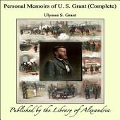Personal Memoirs of U. S. Grant (Complete)