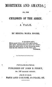Mortimer and Amanda, Or, The Children of the Abbey: A Tale