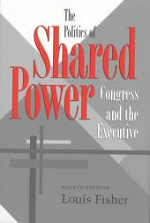 The Politics of Shared Power: Congress and the Executive