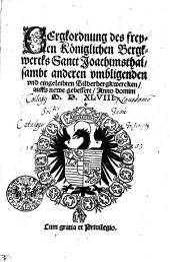 Bergkordnung des freyen Königlichen Bergkwercks Sanct Joachimsthal sambt anderen vmbligenden vnd eingeleibten Silberbergkwercken auffs newe gebessert Anno domini M.D.XLVIII.