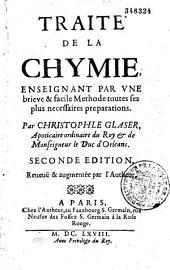 Traité de la chymie : enseignant par une briéve et facile methode toutes ses plus necessaires preparations... par Christophe Glaser apotiquaire ordinaire du Roy,...