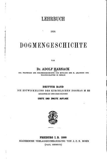 Lehrbuch der dogmengeschichte  Bd  Die Entwickelung des kirchlichen Dogmas II  III  Register  1  und 2  Aufl  1890 PDF