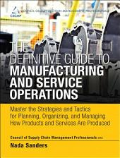 The Definitive Guide to Manufacturing and Service Operations: Master the Strategies and Tactics for Planning, Organizing, and Managing How Products and Services Are Produced