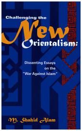 "Challenging the New Orientalism: Dissenting Essays On The ""War Against Islam"""