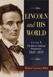 Lincoln and His World: Volume 3, The Rise to National Prominence, 1843–1853