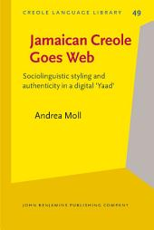 Jamaican Creole Goes Web: Sociolinguistic styling and authenticity in a digital 'Yaad'