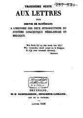 Lettres pour servir de matériaux à l'histoire des deux Introductinos du système linguistique néerlandais en Belgique: Volume3
