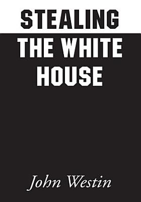 Stealing the White House