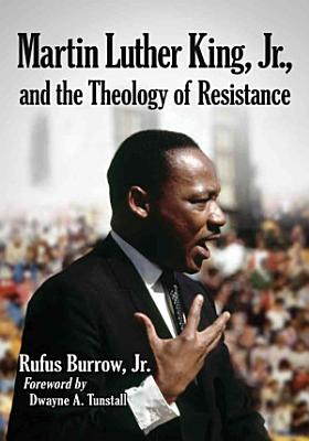Martin Luther King  Jr   and the Theology of Resistance