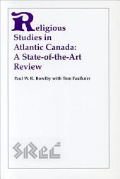 Religious Studies in Atlantic Canada: A State-of-the-Art Review