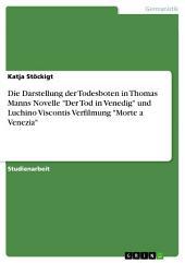 """Die Darstellung der Todesboten in Thomas Manns Novelle """"Der Tod in Venedig"""" und Luchino Viscontis Verfilmung """"Morte a Venezia"""""""