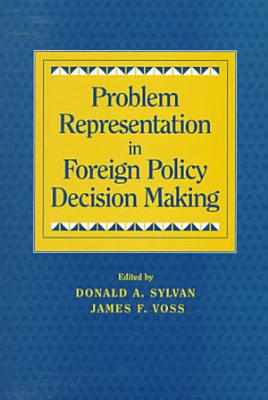 Problem Representation in Foreign Policy Decision Making