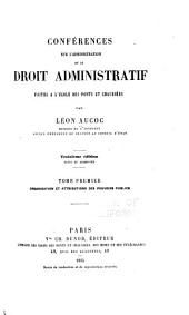 Conferences sur l'administration et le droit administratif faites a l'Ecole des ponts et chaussees: Volume1