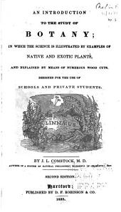 An Introduction to the Study of Botany: In which the Science is Illustrated by Examples of Native and Exotic Plants : Designed for the Use of Schools and Private Students