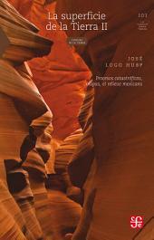 La superficie de la Tierra, II.: Procesos catastróficos, mapas, el relieve mexicano