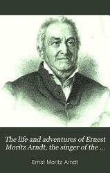 The Life And Adventures Of Ernest Moritz Arndt The Singer Of The German Fatherland Book PDF