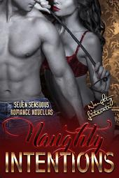 Naughty Intentions: Seven Sensuous Romance Novellas